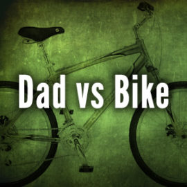 Dad vs Bike