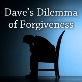 Dave's Dilemma of Forgiveness