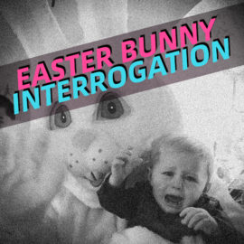 Easter Bunny Interrogation