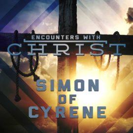 Encounters With Christ: Simon of Cyrene