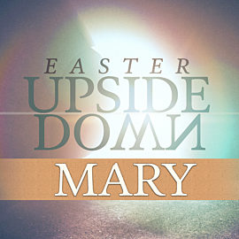 Easter Upside Down: Mary of Bethany
