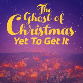 The Ghost of Christmas Yet To Get It thumbnail