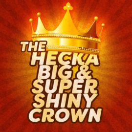 The Hecka Big and Super Shiny Crown