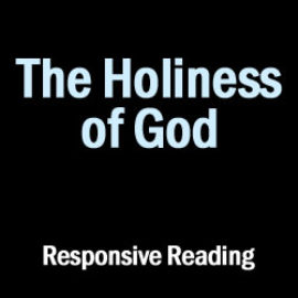 The Holiness of God: Responsive Reading