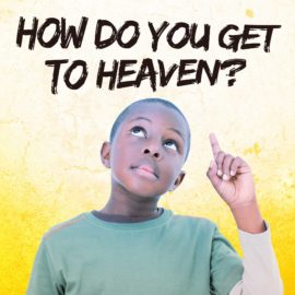 How Do You Get To Heaven?