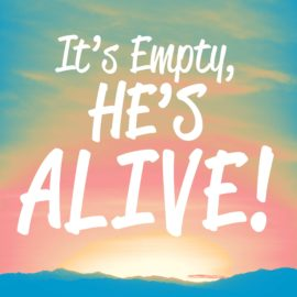 It's Empty, He's Alive!