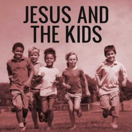 Jesus and the Kids