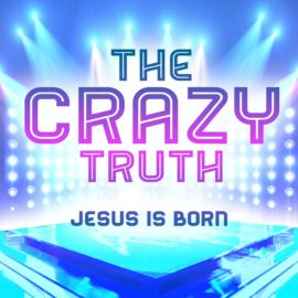 The Crazy Truth - Jesus Is Born