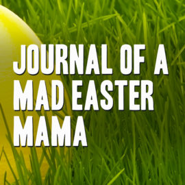 Journal of a Mad Easter Mama