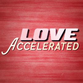 Love Accelerated
