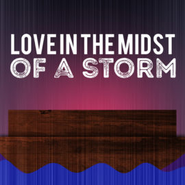 Love in the Midst of a Storm