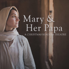 Mary and Her Papa: A Christmas Readers Theatre