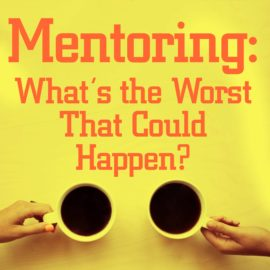 Mentoring: What's the Worst That Could Happen?