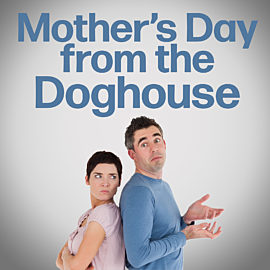 Mother's Day from the Dog House