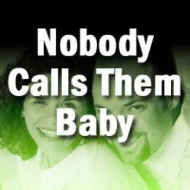 Nobody Calls Them Baby