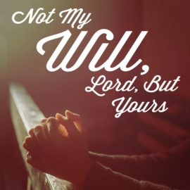 Not My Will, Lord, But Yours