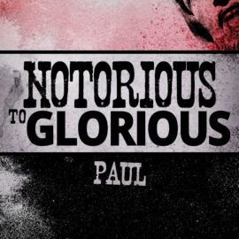 Notorious to Glorious: Paul thumbnail