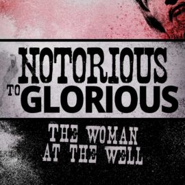 Notorious to Glorious: The Woman at the Well thumbnail