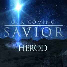 Our Coming Savior: Herod