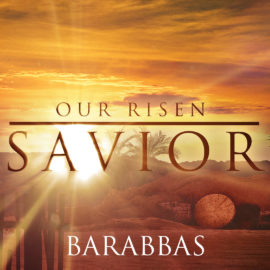 Our Risen Savior: Barabbas thumbnail