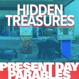 Present Day Parables: Hidden Treasures