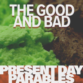 Present Day Parables: The Good and Bad thumbnail