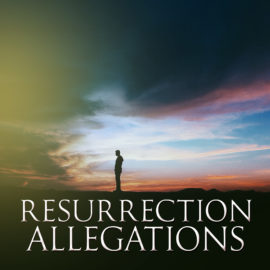 Resurrection Allegations