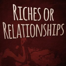 Riches or Relationships