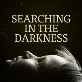 Searching In the Darkness