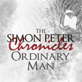 The Simon Peter Chronicles: An Ordinary Man