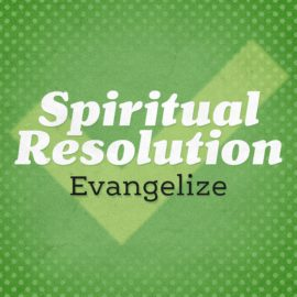 Spiritual Resolution: Evangelize
