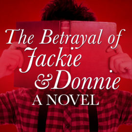 The Betrayal of Jackie and Donnie: A Novel