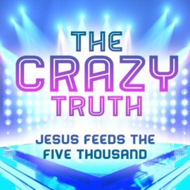 The Crazy Truth - Jesus Feeds The Five Thousand