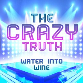 The Crazy Truth - Water Into Wine
