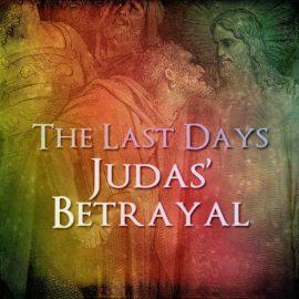 The Last Days: Judas' Betrayal