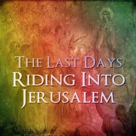 The Last Days: Riding Into Jerusalem