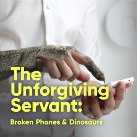 The Unforgiving Servant: Broken Phones and Dinosaurs thumbnail