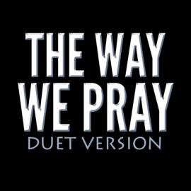 The Way We Pray - Duet Version