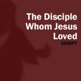 John, The Disciple Whom Jesus Loved