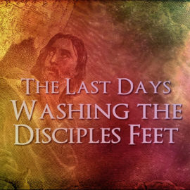 The Last Days: Washing the Disciples Feet