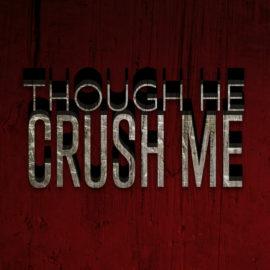 Though He Crush Me