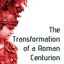 The Transformation of a Roman Centurion thumbnail