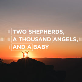 Two Shepherds, a Thousand Angels, and a Baby