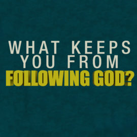 What Keeps You From Following God?