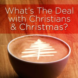 What's The Deal With Christians and Christmas