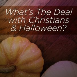 What's The Deal With Christians and Halloween
