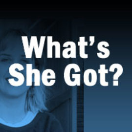 What's She Got? thumbnail