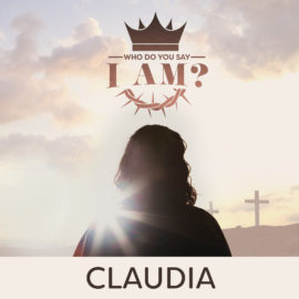Who Do You Say I Am? Claudia (Good Friday)