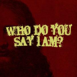 Who Do You Say I Am