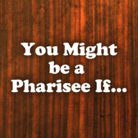 You Might Be A Pharisee If... thumbnail